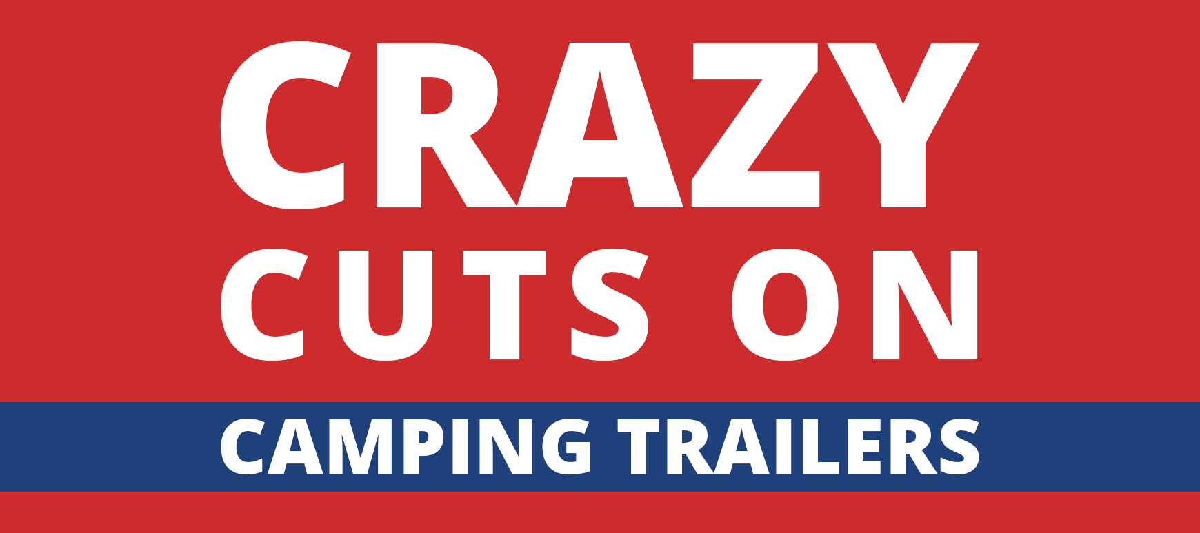 Crazy Cuts on Camping Trailers